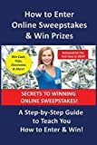 How to Enter Online Sweepstakes & Win Prizes: A Step-by-Step Guide to Teach You How to Enter & Win!! (How to Enter Sweepstakes Series)
