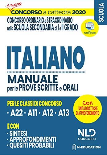 Concorso Scuola 2020: Italiano Per Il Concorso Ordinario E Straordinario Nella Scuola Secondaria Manuale Per Prove Scritte E Orali Classi A22, A12, A11, A13