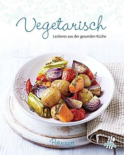 Vegetarisch: Leckeres aus der gesunden Küche (Leicht gemacht / 100 Rezepte)