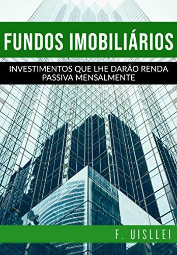 Fundos Imobiliários: Investimentos que lhe darão renda passiva mensalmente