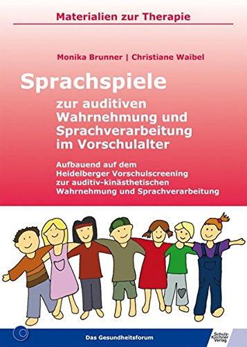 Sprachspiele zur auditiven Wahrnehmung und Sprachverarbeitung im Vorschulalter: Aufbauend auf dem Heidelberger Vorschulscreening zur ... Sprachverarbeitung (Materialien zur Therapie)