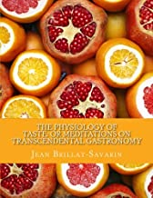 The Physiology of Taste: or Meditations on Transcendental Gastronomy: Transcendental Gastronomy