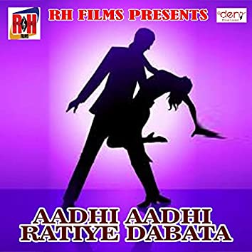 Aadhi Aadhi Ratiye Dabata