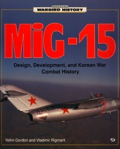 MIG-15: Design, Development, and Korean War Combat History (Warbird History)