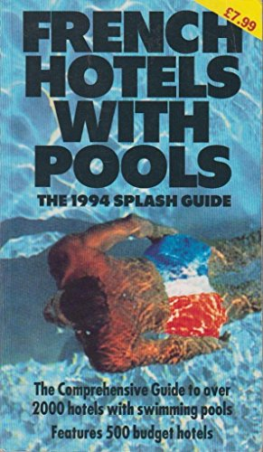 Splash Guide to France 1994: French Hotels with Swimming Pools (Splash Guide to France: French Hotels with Swimming Pools)