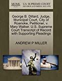 George B. Dillard, Judge, Municipal Court, City of Roanoke, Petitioner, v. Mary Walker. U.S. Supreme Court Transcript of Record with Supporting Pleadings