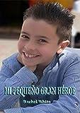 Mi Pequeño Gran Héroe (Spanish Edition)