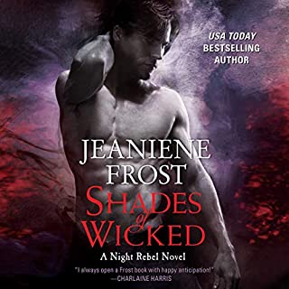 Shades of Wicked     A Night Rebel Novel              Written by:                                                                                                                                 Jeaniene Frost                               Narrated by:                                                                                                                                 Tavia Gilbert                      Length: 8 hrs and 51 mins     9 ratings     Overall 4.9