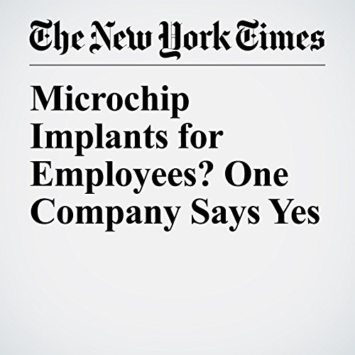 Microchip Implants for Employees? One Company Says Yes   Maggie Astor