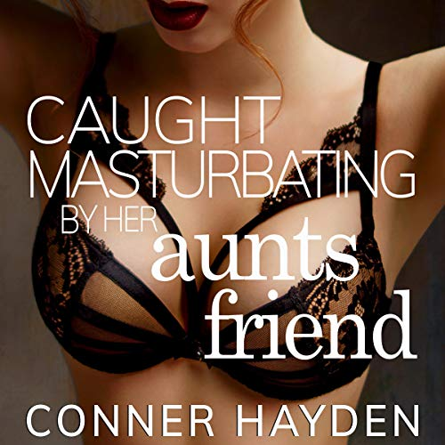 Caught Masturbating by Her Aunt's Friend audiobook cover art
