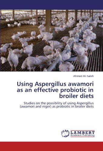 Using Aspergillus awamori as an effective probiotic in broiler diets: Studies on the possibility of using Aspergillus (awamori and niger) as probiotic in broiler diets