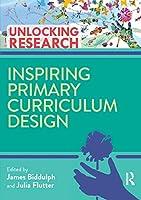 Inspiring Primary Curriculum Design (Unlocking Research)