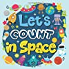 Let's Count In Space: Cosmos Counting Book For Kids, Activity and Fun Book for Preschoolers & Toddlers, Interactive Picture Book for 2-5 Year Olds, Space Activity Book