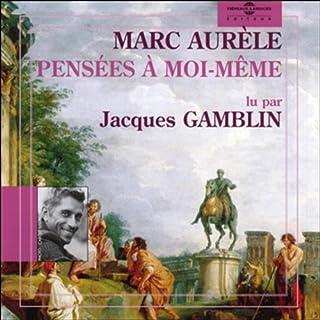 Pensées à moi-même                   De :                                                                                                                                 Marc Aurèle                               Lu par :                                                                                                                                 Jacques Gamblin                      Durée : 1 h et 36 min     54 notations     Global 4,8