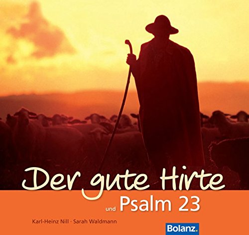 Der gute Hirte und Psalm 23: Farbaufnahmen von Hirten und ihren Schafen sowie Texten zum Psalm 23 und zum Johannes-Evangelium, Kapitel 10