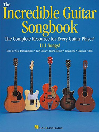 The Incredible Guitar Songbook: The Complete Resource for Every Guitar Player!