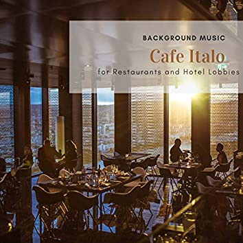 Cafe Italo - Background Music For Restaurants And Hotel Lobbies