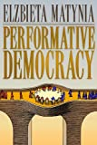 Performative Democracy (The Yale Cultural Sociology Series) by Matynia, Elzbieta (2009) Paperback