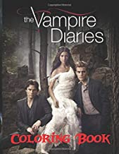 The Vampire Diaries Coloring Book: If You Are A Fan Of The Vampire Diaries, You Will Love This Coloring Book With High Qua...