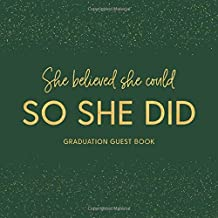 She Believed She Could So She Did Graduation Guest Book: Party Guestbook for Guests to Leave Messages - Dark Green And Gold (Grad Memory Keepsake - Senior Class of 2019)
