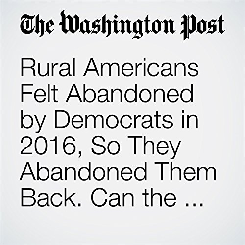 Rural Americans Felt Abandoned by Democrats in 2016, So They Abandoned Them Back. Can the Party Fix It? audiobook cover art
