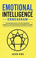 Emotional Intelligence: Enneagram. Easy Beginners Guide to Test and Understand Personality Types and Subtypes. An Introspective Journey Along the Path of Self-Discovery and Spiritual Growth