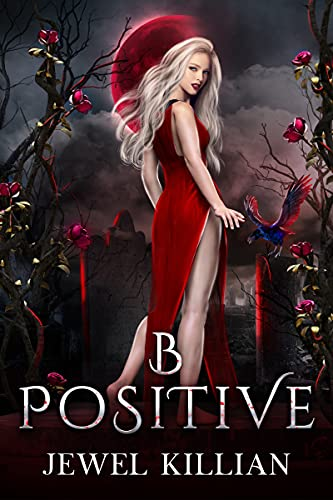 B Positive: An Enemies To Lovers Paranormal Romance (Blood Song Duology Book 1) by [Jewel Killian]