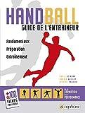 Handball - Guide de l'entraîneur: Fondamentaux, préparation, entraînement. De la formation à la performance