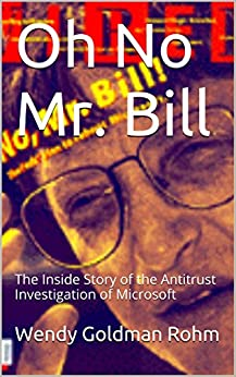 Oh No Mr. Bill: The Inside Story of the Antitrust Investigation of Microsoft by [Wendy Goldman Rohm]