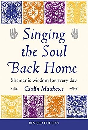 Singing the Soul Back Home: Shamanic Wisdom for Every Day by Caitlin Matthews(2003-02-01)