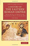 A History of the Eastern Roman Empire: From the Fall of Irene to the Accession of Basil I (A.D. 802-867) (Cambridge Library Collection - Medieval History)