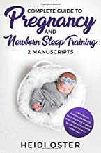 Complete Guide to Pregnancy and Newborn Sleep Training: 2 Manuscripts - A New Mom's Survival Handbook, What to Expect in Labor, Wise Tips and Tricks for No Cry Nights and a Happy Baby