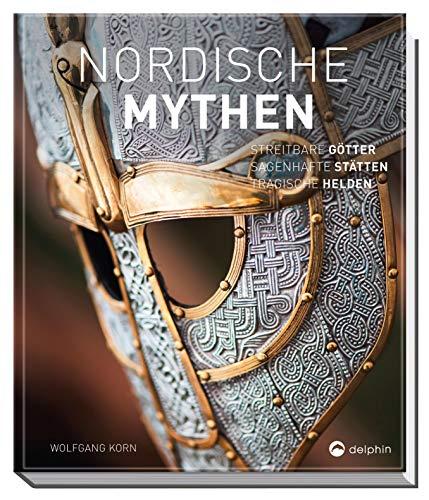 Nordische Mythen: Streitbare Götter, sagenhafte Stätten, tragische Helden