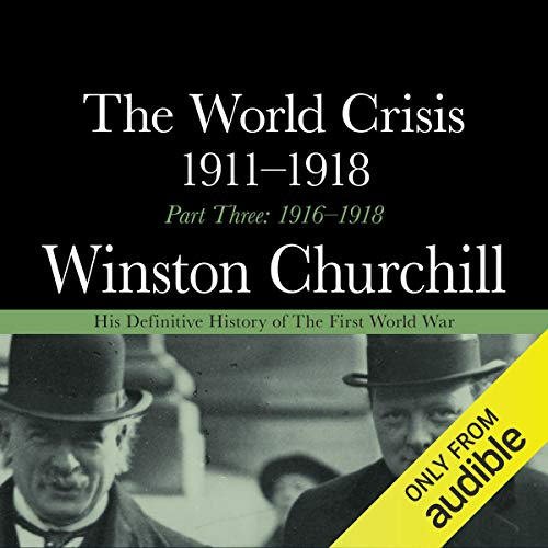 The World Crisis 1911-1918 - Part Three 1916-1918 audiobook cover art