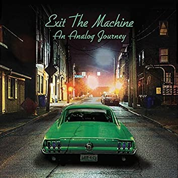 Exit the Machine (An Analog Journey)