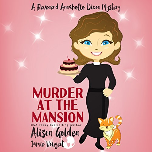 Murder at the Mansion: Reverend Annabelle Dixon Cozy Mystery Series, Book 2