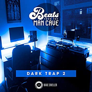 Beats from the Man Cave (Dark Trap 2)