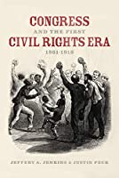 Congress and the First Civil Rights Era, 1861-1918
