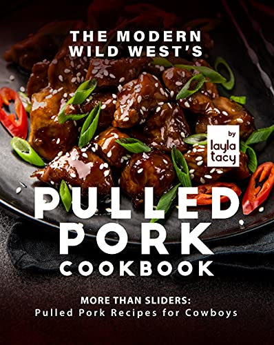 The Modern Wild West's Pulled Pork Cookbook: More than Sliders: Pulled Pork Recipes for Cowboys (English Edition)