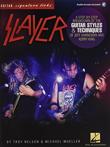 Slayer Signature Licks: A Step-by-Step Breakdown of the Guitar Styles & Techniques for Jeff Hanneman and Kerry King - with Downloadable Audio (Guitar Signature Licks)