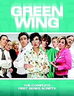 Green Wing - The Complete First Series Scripts