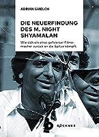 Die Neuerfindung des M. Night Shyamalan: Wie sich ein einst gefeierter Filmemacher zurueck an die Spitze kaempft