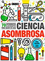 Ciencia asombrosa/ Stupendous Science: 70 experimentos alucinantes para hacer en casa / 70 Super Cool Experiments You Can Do at Home