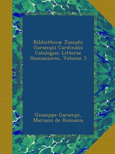 Bibliothecæ Josephi Garampii Cardinalis Catalogus: Litterae Humaniores, Volume 3