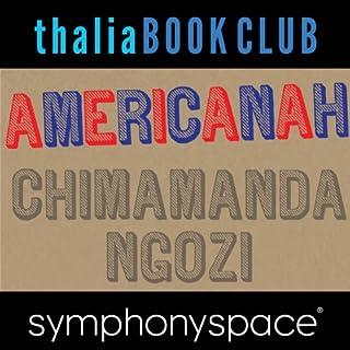 Thalia Book Club: Chimamanda Ngozi Adichie, Americanah                   By:                                                                                                                                 Chimamanda Ngozi Adichie                               Narrated by:                                                                                                                                 Robin Desser,                                                                                        Francesca Choy-Kee                      Length: 1 hr and 11 mins     5 ratings     Overall 4.4