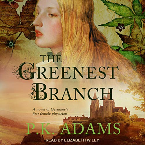 The Greenest Branch: A Novel of Germany's First Female Physician audiobook cover art
