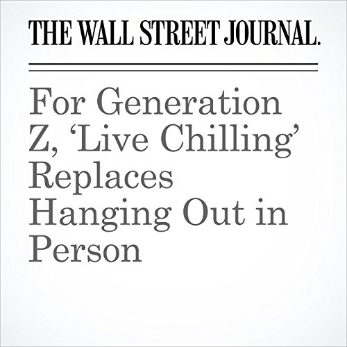 For Generation Z, 'Live Chilling' Replaces Hanging Out in Person copertina