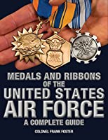 Medals and Ribbons of the United States Air Force-A Complete Guide