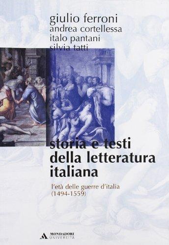 Storia e testi della letteratura italiana. L'età delle guerre d'Italia (1494-1559) (Vol. 4)
