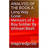 ANALYSIS OF THE BOOK A Lоng Wау Gоnе: Mеmоіrѕ оf a Bоу Sоldіеr Bу Iѕhmаеl Bеаh (English Edition)